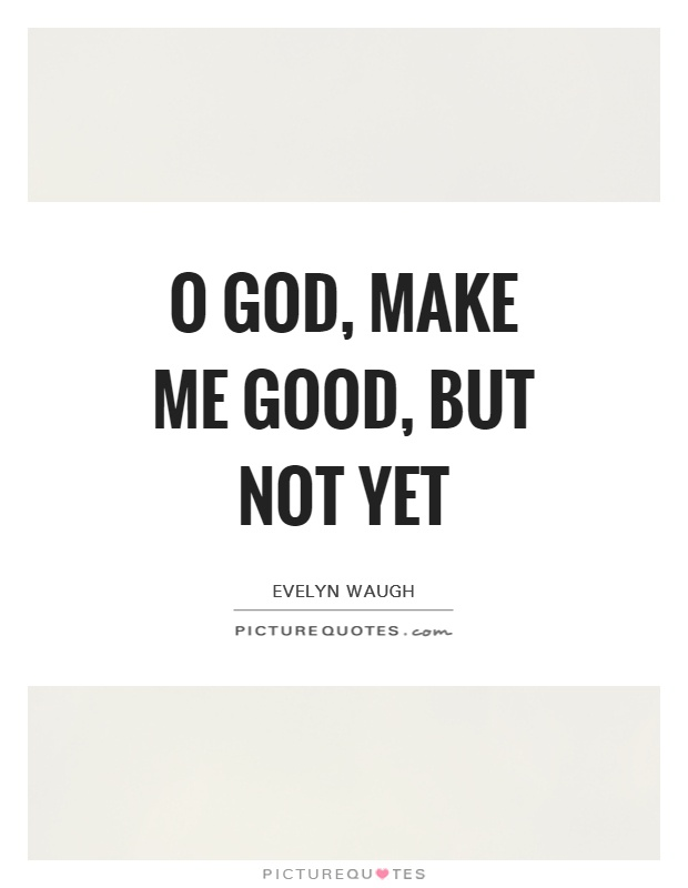 O God, make me good, but not yet Picture Quote #1