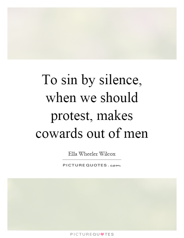 To sin by silence, when we should protest, makes cowards out of men Picture Quote #1
