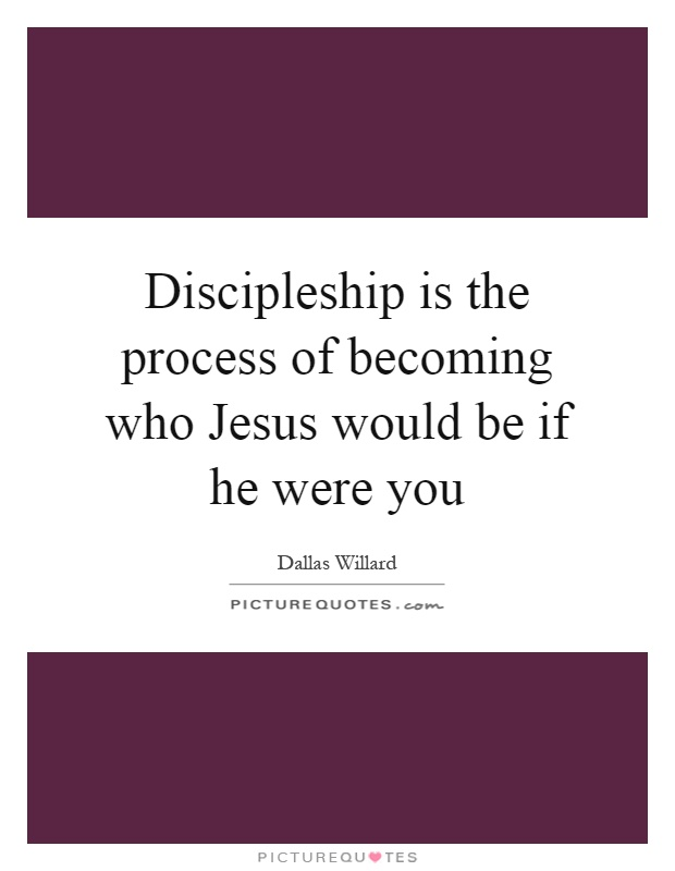 Discipleship is the process of becoming who Jesus would be if he were you Picture Quote #1