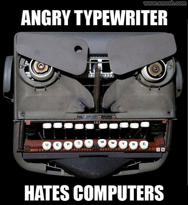 Angry typewriter hates computers Picture Quote #1