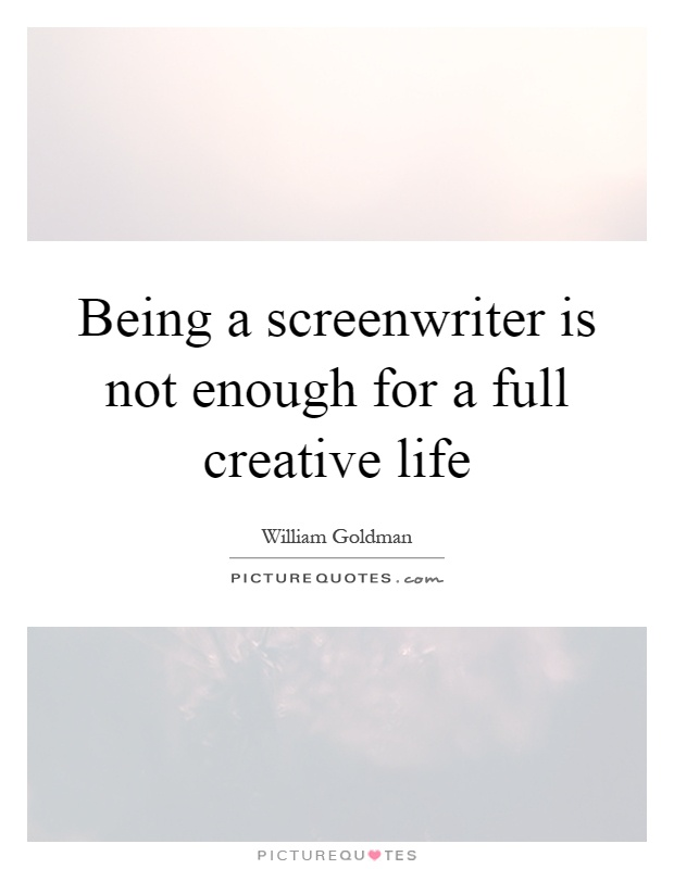 Being a screenwriter is not enough for a full creative life Picture Quote #1