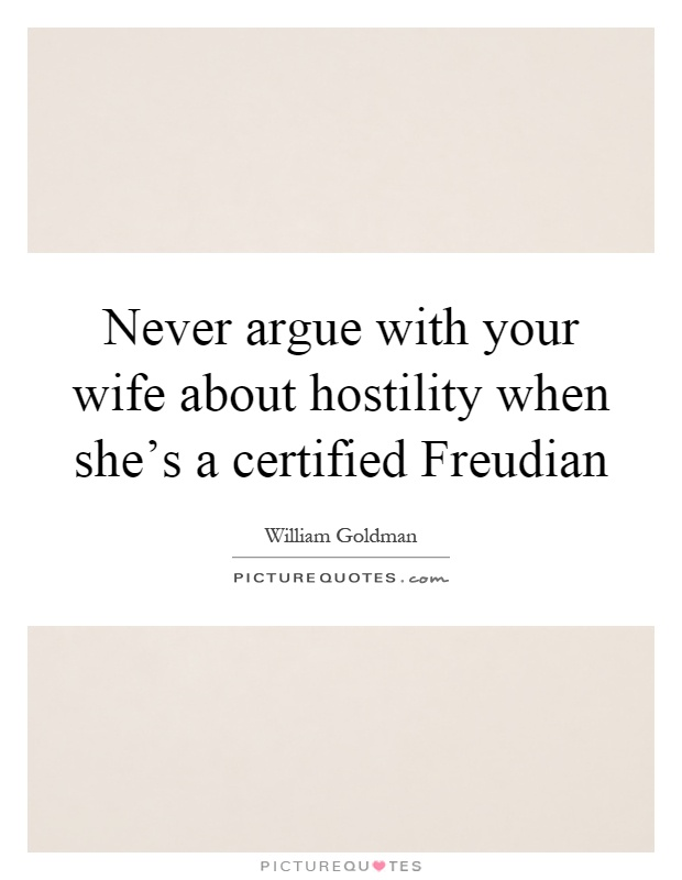 Never argue with your wife about hostility when she's a certified Freudian Picture Quote #1