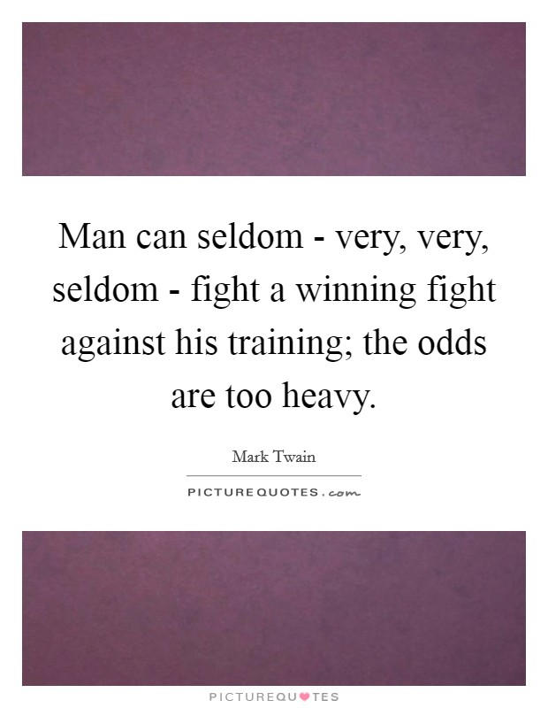 Man can seldom - very, very, seldom - fight a winning fight against his training; the odds are too heavy Picture Quote #1