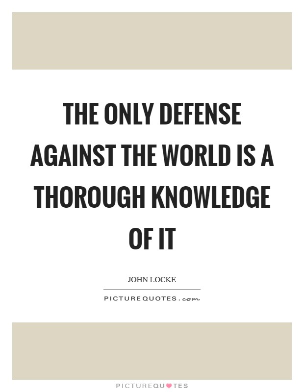 The only defense against the world is a thorough knowledge of it Picture Quote #1