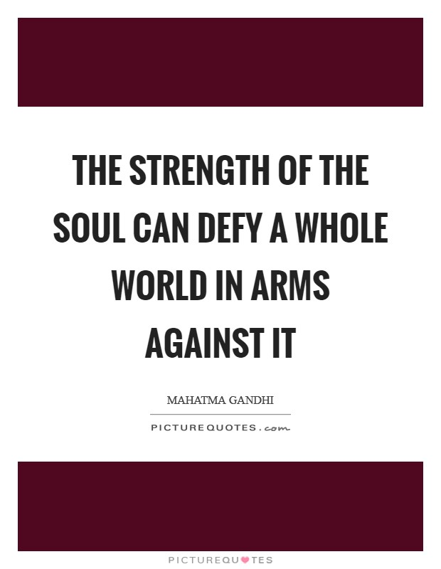The strength of the soul can defy a whole world in arms against it Picture Quote #1