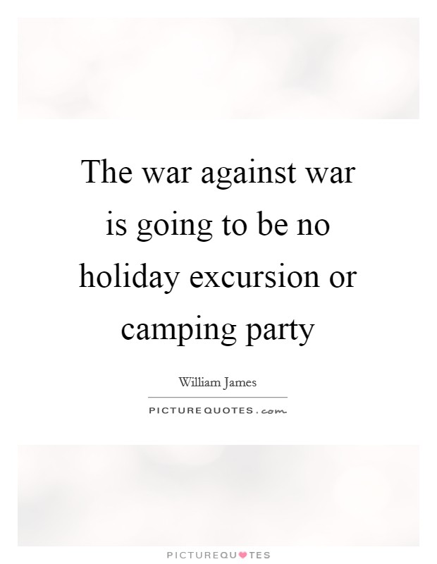 The war against war is going to be no holiday excursion or camping party Picture Quote #1