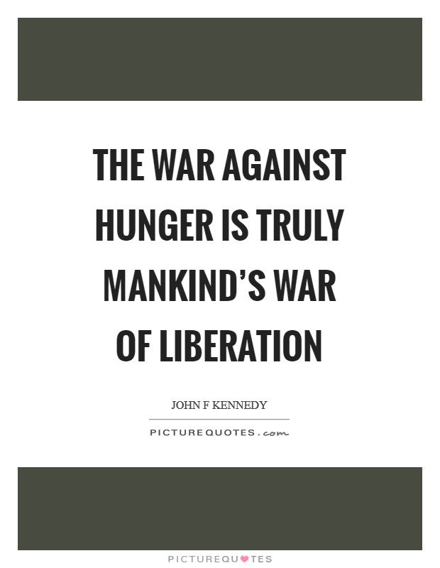 The war against hunger is truly mankind's war of liberation Picture Quote #1