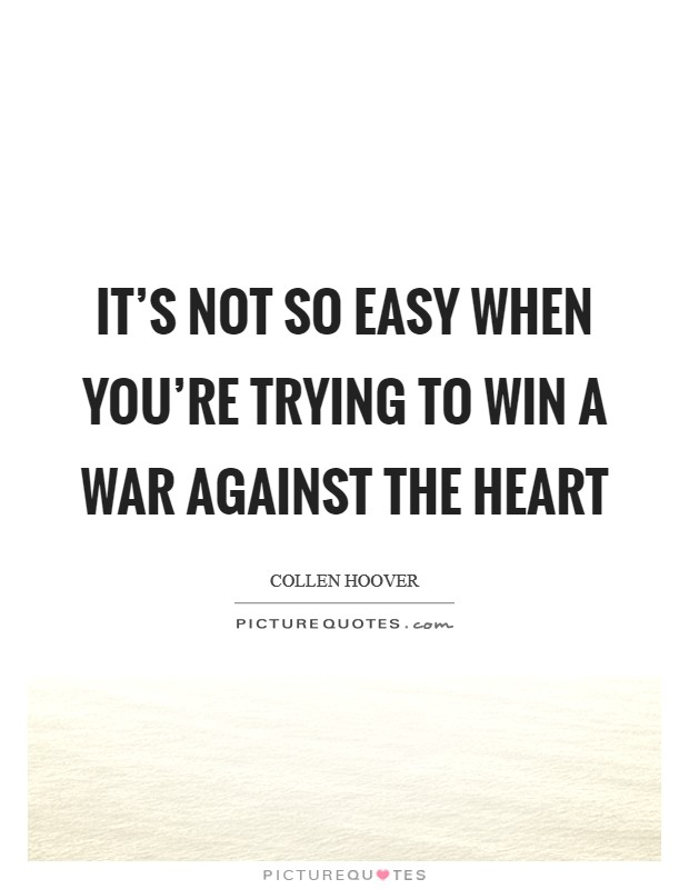 It's not so easy when you're trying to win a war against the heart Picture Quote #1