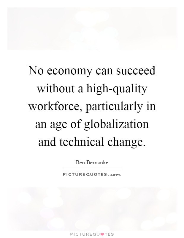 No economy can succeed without a high-quality workforce, particularly in an age of globalization and technical change Picture Quote #1