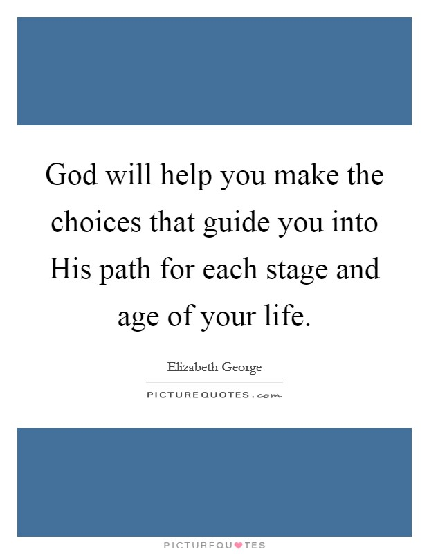 god will help you make the choices that guide you into his path