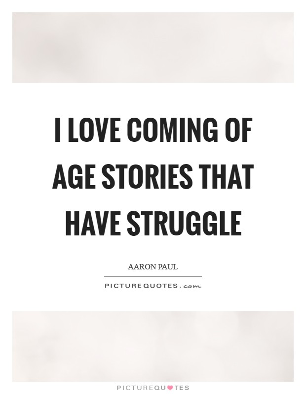 I love coming of age stories that have struggle Picture Quote #1