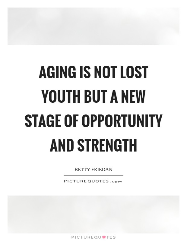 Aging is not lost youth but a new stage of opportunity and strength Picture Quote #1