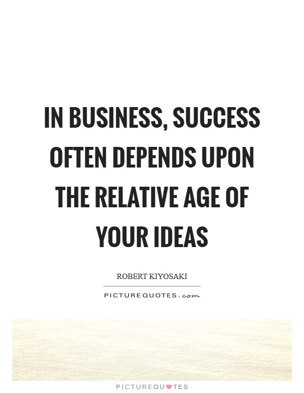 In business, success often depends upon the relative age of your ideas Picture Quote #1