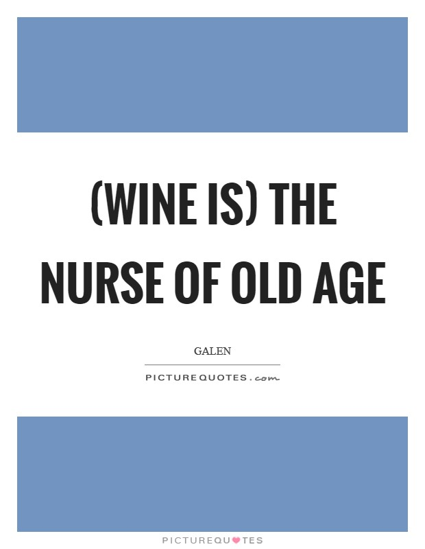 (Wine is) the nurse of old age Picture Quote #1