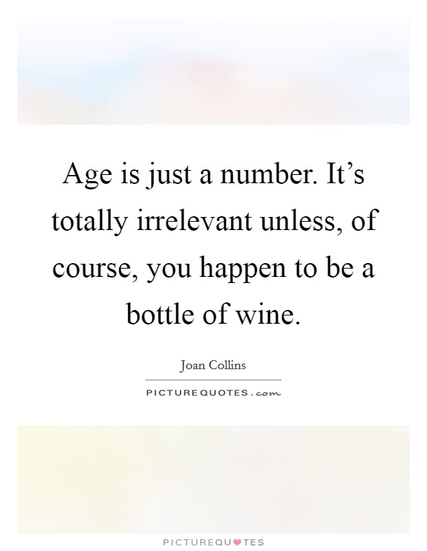 Age is just a number. It's totally irrelevant unless, of course, you happen to be a bottle of wine Picture Quote #1