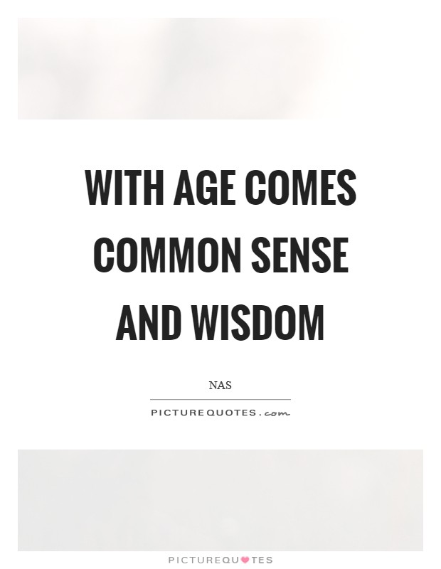 With age comes common sense and wisdom Picture Quote #1