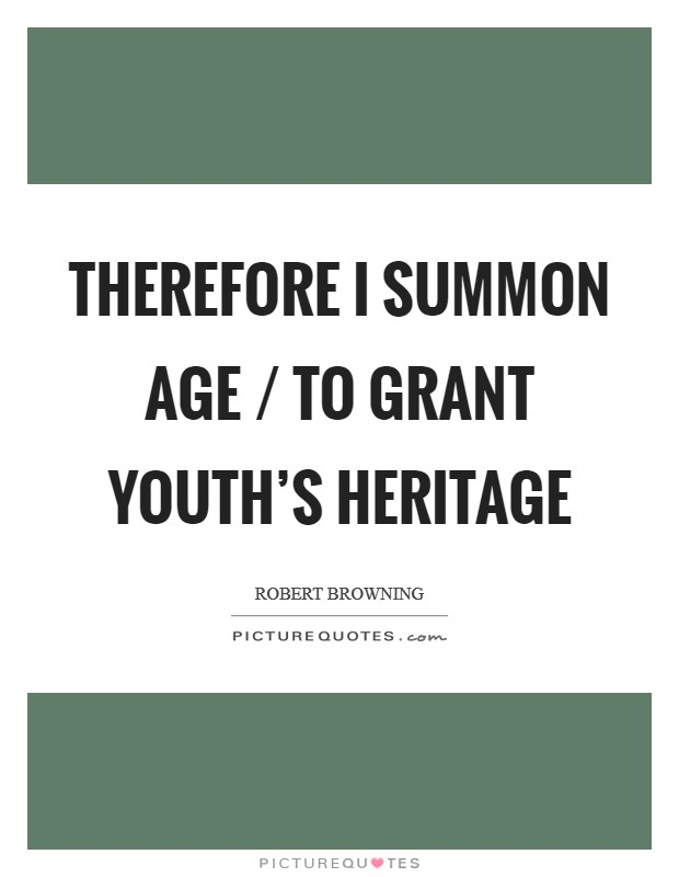 Therefore I summon age / To grant youth's heritage Picture Quote #1