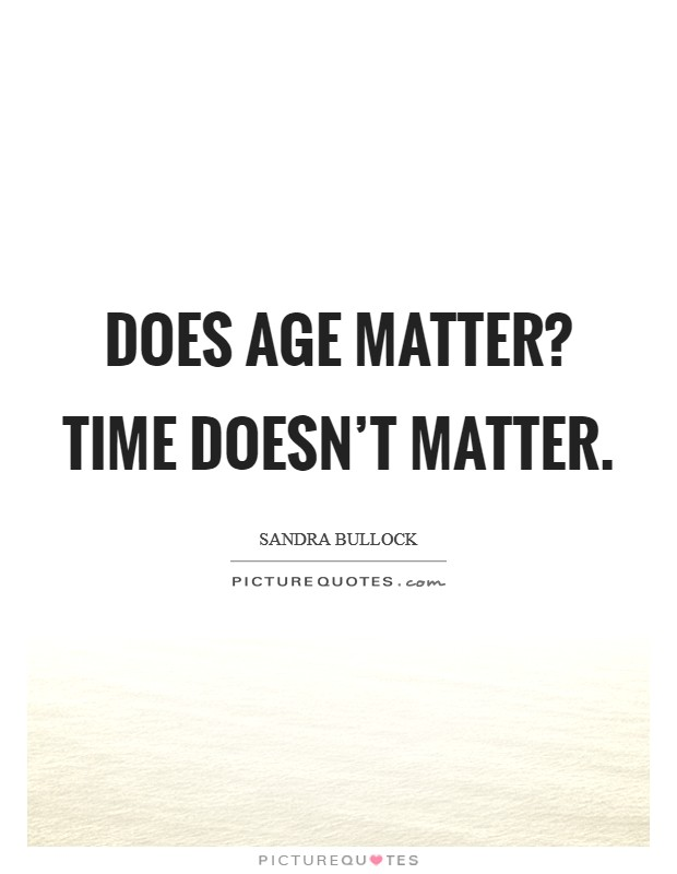 Does age matter? Time doesn't matter Picture Quote #1