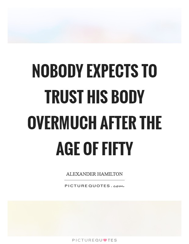 Nobody expects to trust his body overmuch after the age of fifty Picture Quote #1