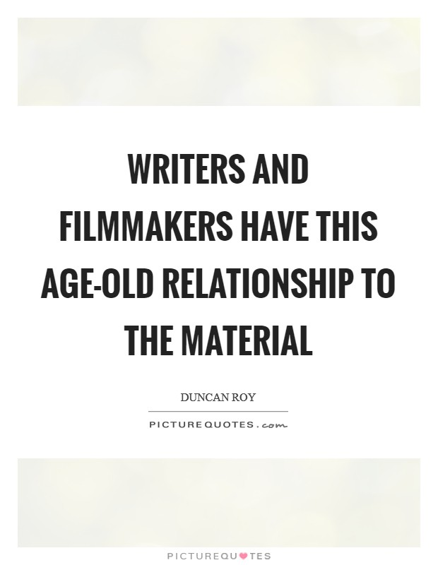 Writers and filmmakers have this age-old relationship to the material Picture Quote #1