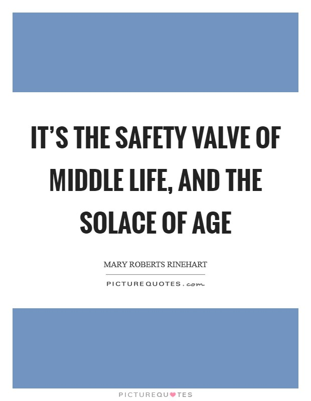 It's the safety valve of middle life, and the solace of age Picture Quote #1
