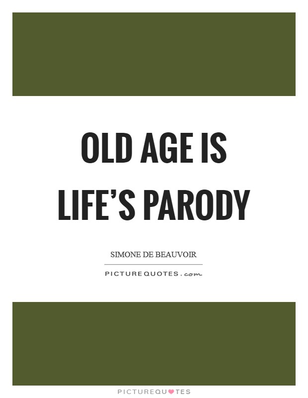 Old age is life's parody Picture Quote #1