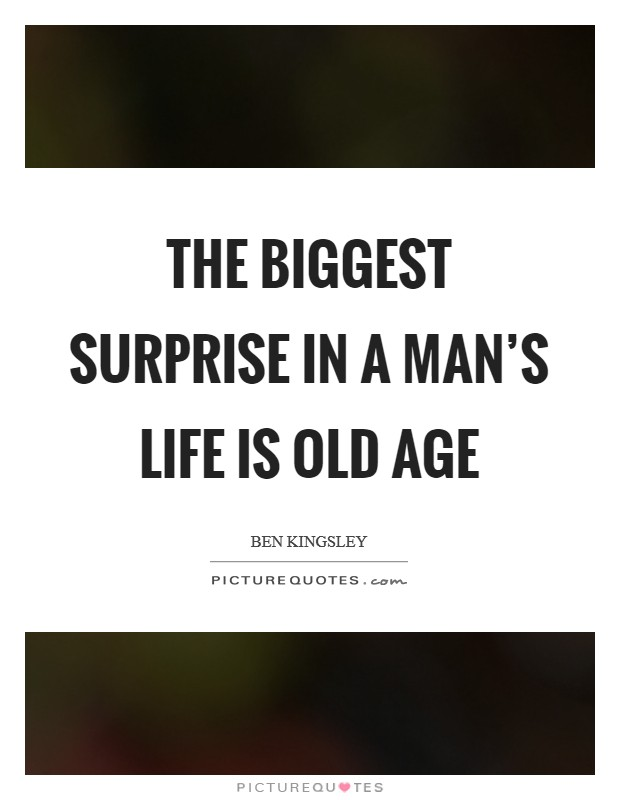 The biggest surprise in a man's life is old age Picture Quote #1