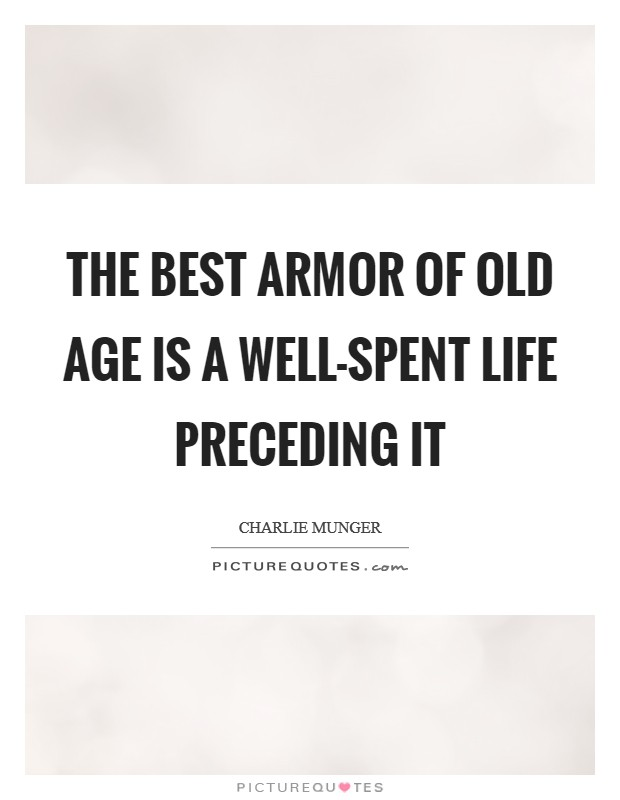 The best armor of old age is a well-spent life preceding it Picture Quote #1