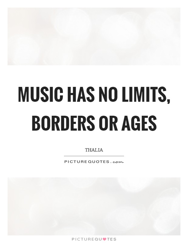 Music has no limits, borders or ages Picture Quote #1