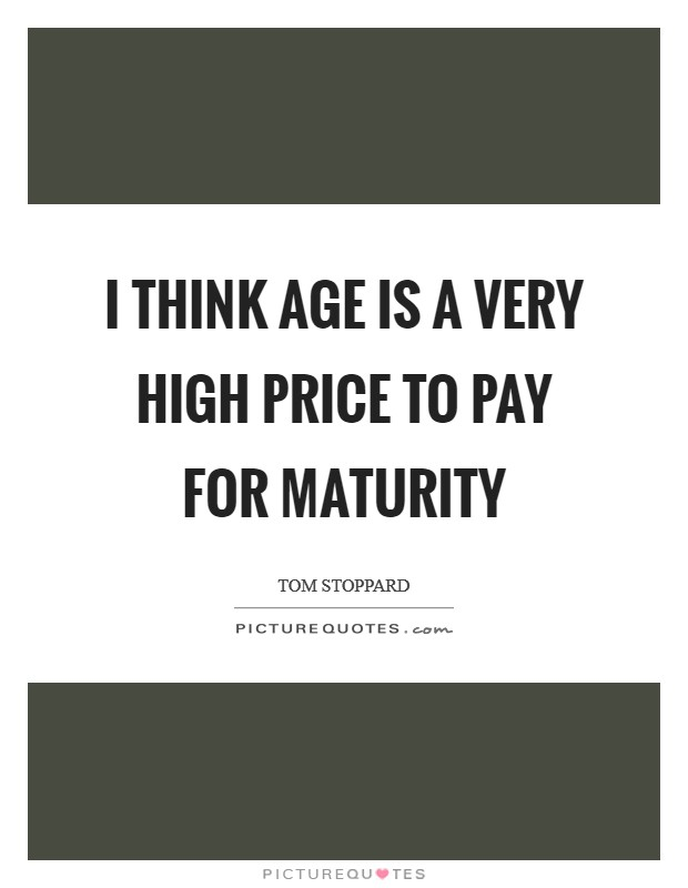 I think age is a very high price to pay for maturity Picture Quote #1