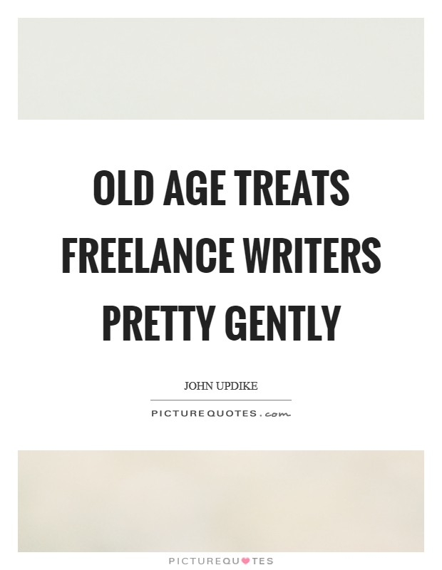 Old age treats freelance writers pretty gently Picture Quote #1