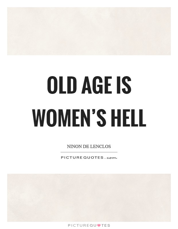 Old age is women's hell Picture Quote #1