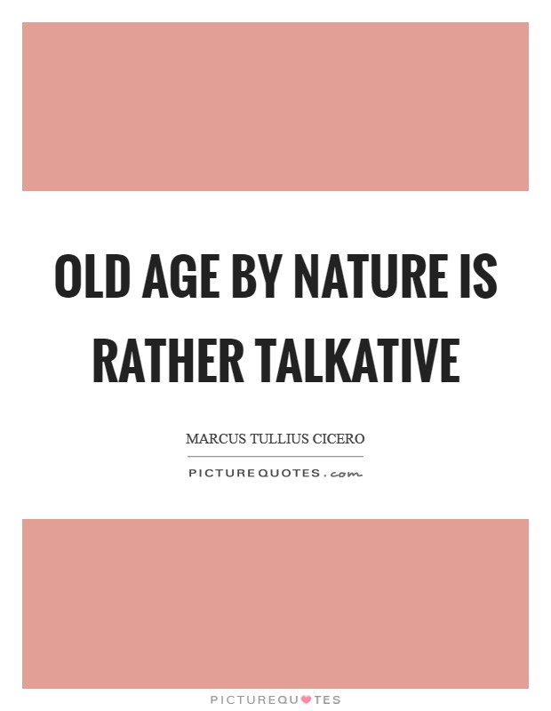 Old age by nature is rather talkative Picture Quote #1