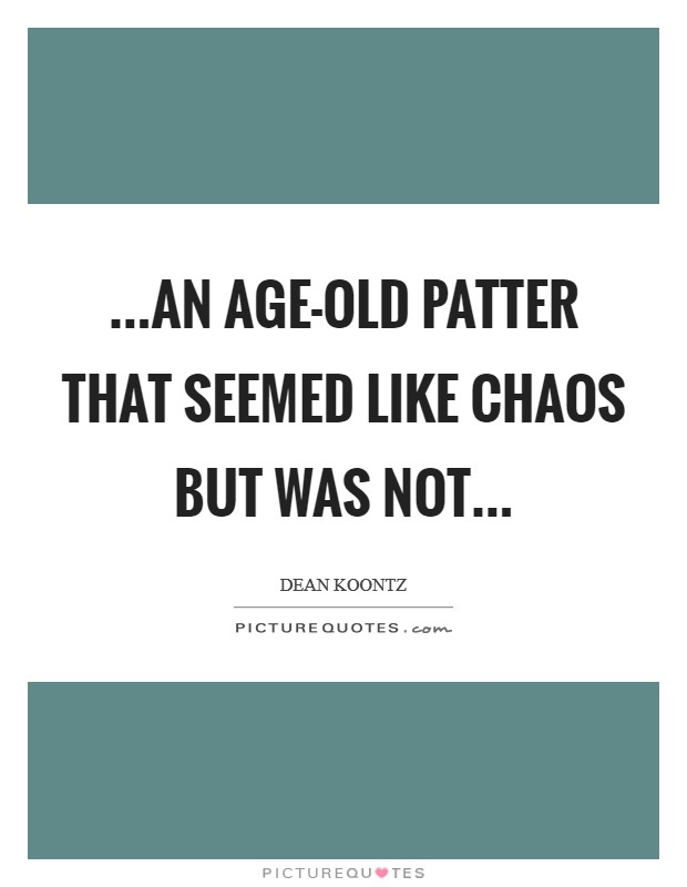 ...an age-old patter that seemed like chaos but was not Picture Quote #1