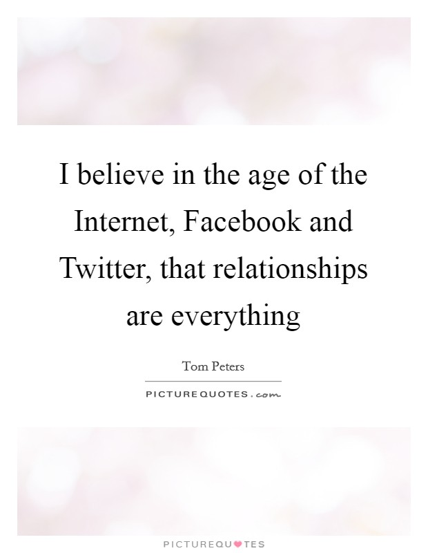 I believe in the age of the Internet, Facebook and Twitter, that relationships are everything Picture Quote #1