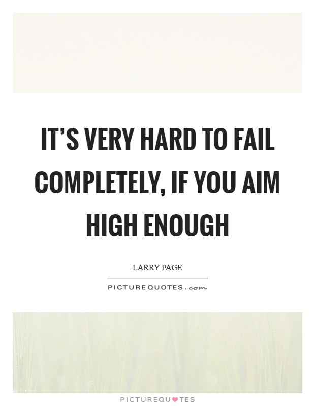It's very hard to fail completely, if you aim high enough Picture Quote #1
