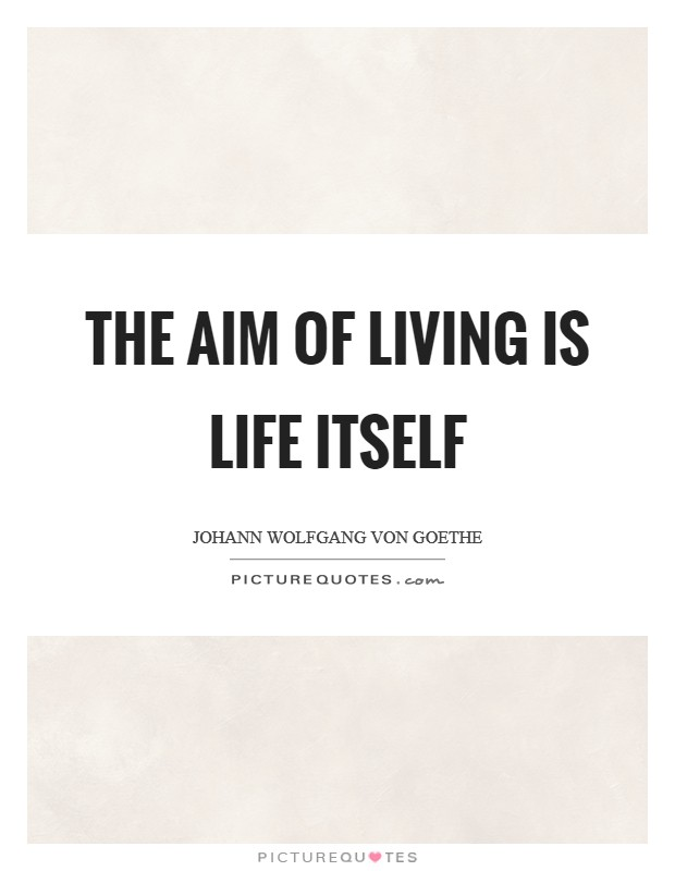 The aim of living is life itself Picture Quote #1
