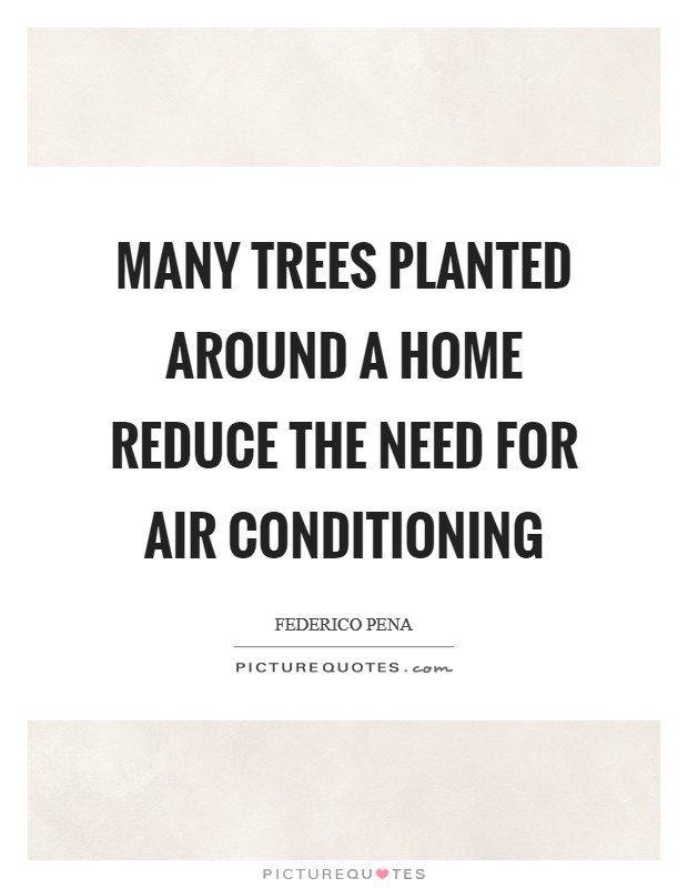 Many trees planted around a home reduce the need for air conditioning Picture Quote #1
