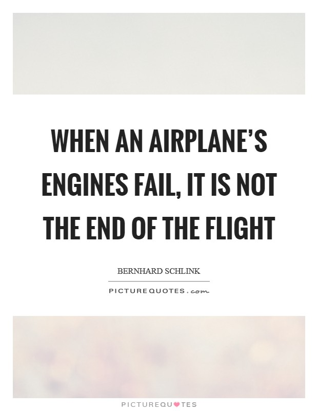 When an airplane's engines fail, it is not the end of the flight Picture Quote #1