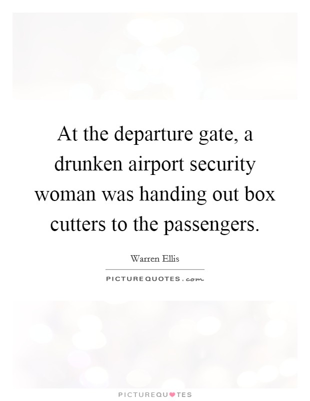 At the departure gate, a drunken airport security woman was handing out box cutters to the passengers Picture Quote #1