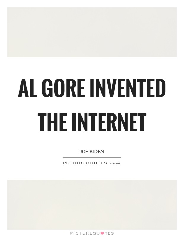 Al Gore invented the Internet Picture Quote #1