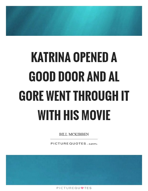 Katrina opened a good door and Al Gore went through it with his movie Picture Quote #1