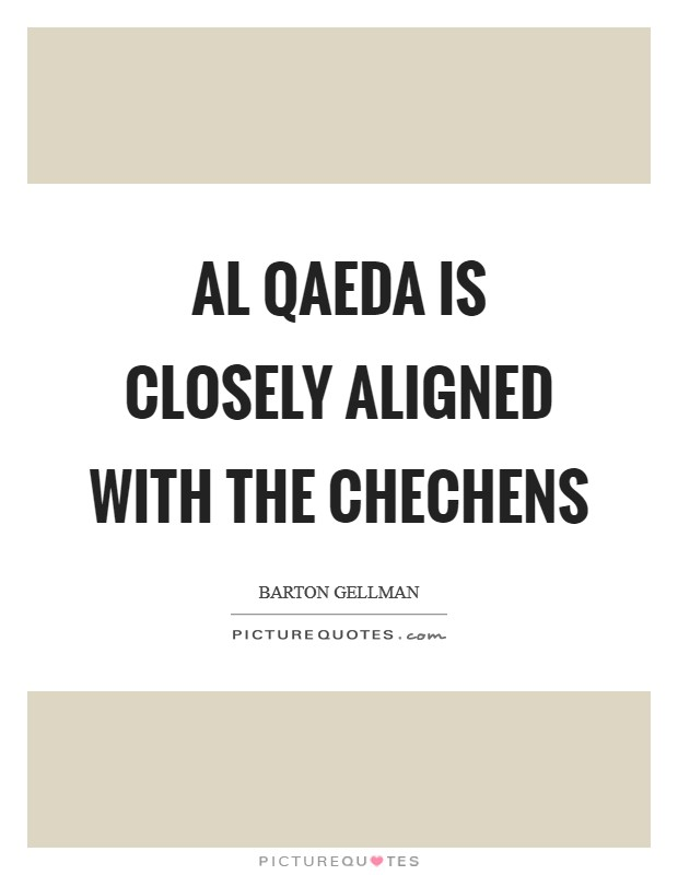 Al Qaeda is closely aligned with the Chechens Picture Quote #1