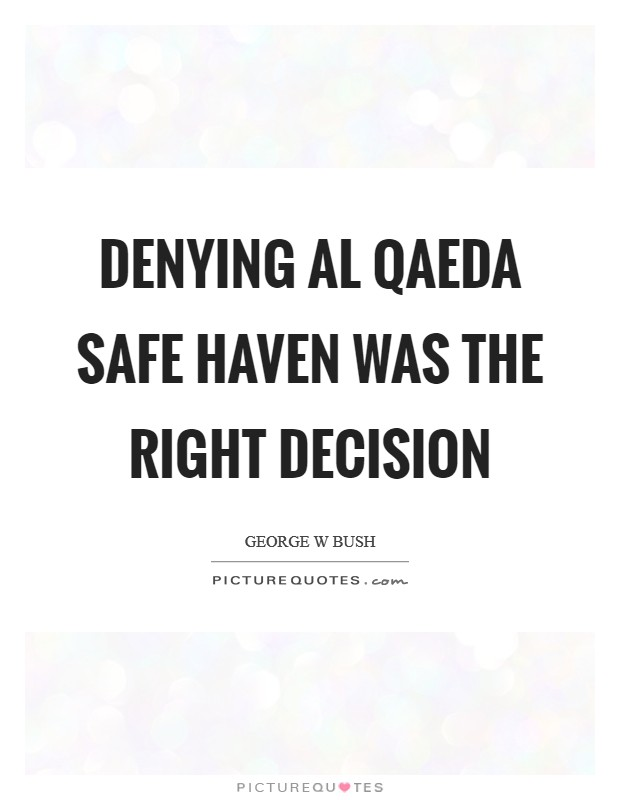 Denying Al Qaeda safe haven was the right decision Picture Quote #1