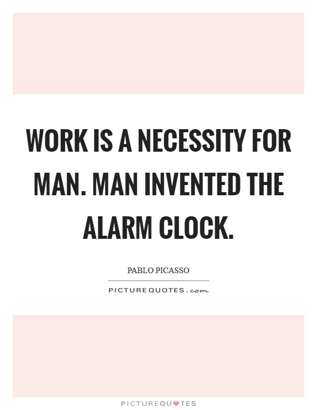 Work is a necessity for man. Man invented the alarm clock Picture Quote #1