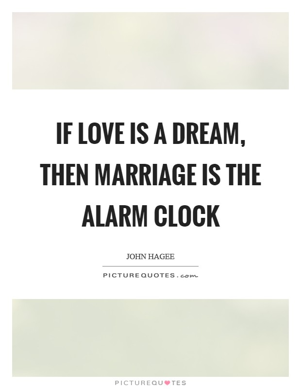 If love is a dream, then marriage is the alarm clock Picture Quote #1