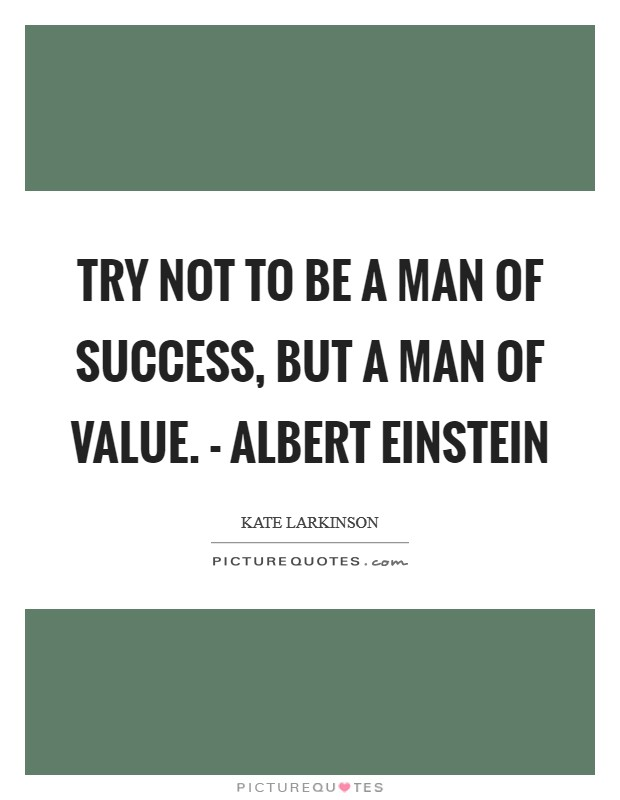 Try not to be a man of success, but a man of value. - Albert Einstein Picture Quote #1