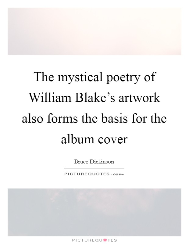 The mystical poetry of William Blake's artwork also forms the basis for the album cover Picture Quote #1