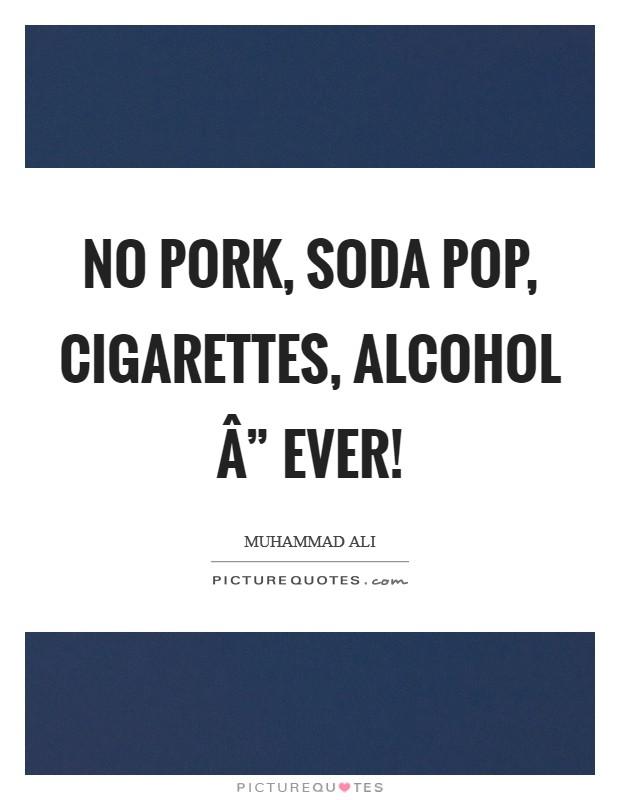 """No pork, soda pop, cigarettes, alcohol """" ever! Picture Quote #1"""