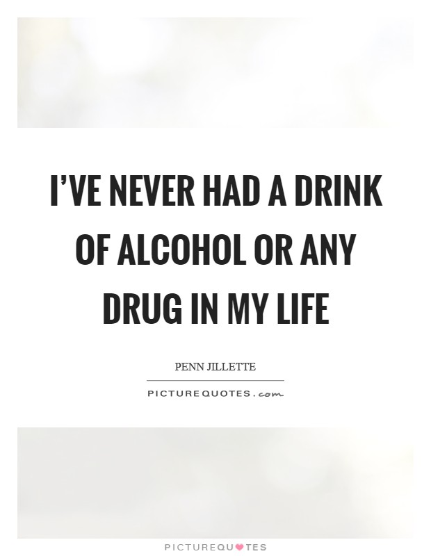 I've never had a drink of alcohol or any drug in my life Picture Quote #1